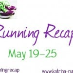 Running Recap: May 19-25