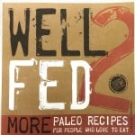 Well Fed 2. A second round of Paleo Greatness