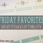 Friday Favorites 17~What I Found at Paleo F(x)