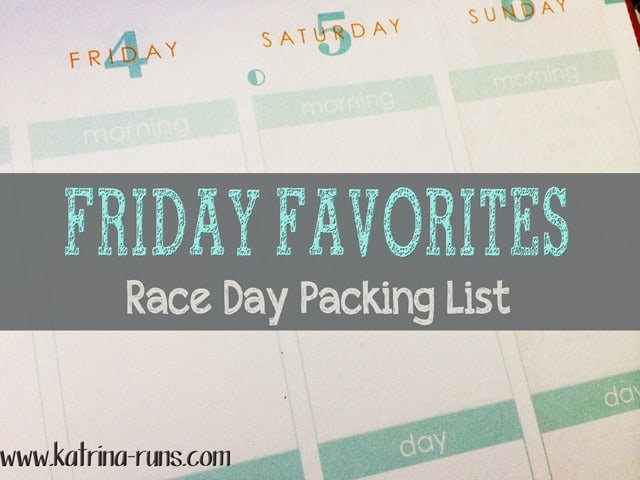 Friday favorites race day packing list katrina runs for food
