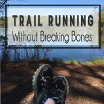 Trail Running Without Breaking Bones