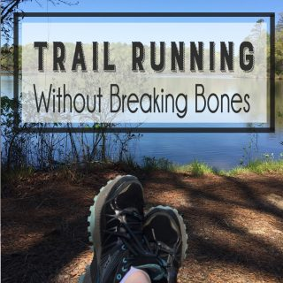 Trail running without breaking bones. These 4 tips to be safe, not sorry.