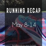 Running Recap May 8-14