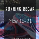 Running Recap May 15-21
