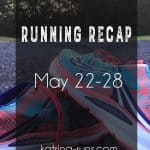 Running Recap May 22-28