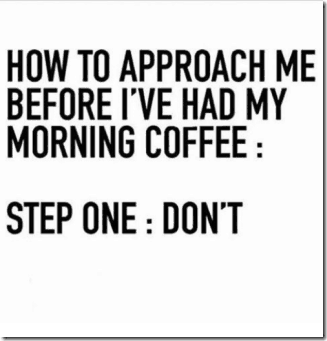 how-to-approach-me-before-ive-had-my-morning-coffee-12704799